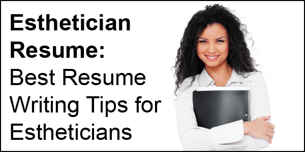 Esthetician Resume Best Writing Tips For Estheticians